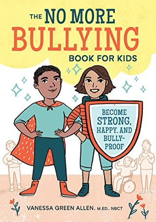 No More Bullying Book for Kids (Become Strong, Happy, and Bully-Proof) - Vanessa Green Allen