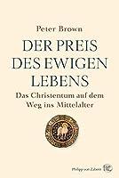 Der Preis des ewigen Lebens: Das Christentum auf dem Weg ins Mittelalter