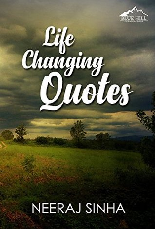 Life Changing Quotes Your Daily Dose To Stay Motivated By Neeraj Sinha