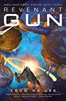 Revenant Gun (The Machineries of Empire, #3)