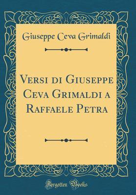 Versi Di Giuseppe Ceva Grimaldi a Raffaele Petra  by  Giuseppe Ceva Grimaldi
