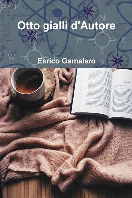 Otto Gialli dAutore  by  Enrico Gamalero