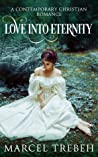 Love Into Eternity by Marcel Trebeh
