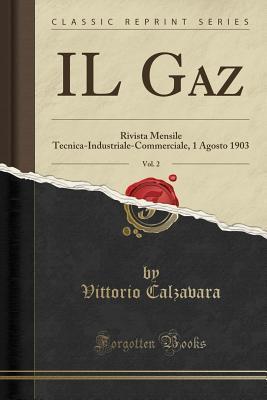 Il Gaz, Vol. 2: Rivista Mensile Tecnica-Industriale-Commerciale, 1 Agosto 1903  by  Vittorio Calzavara