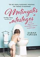 """Motinystės """"atostogos"""": kaip išgyventi chaotišką mamos kasdienybę"""