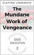 The Mundane Work of Vengeance (Baer Creighton, #2)