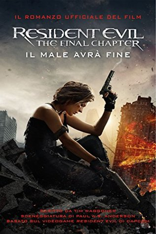 Resident Evil The Final Chapter The Official Movie Novelization
