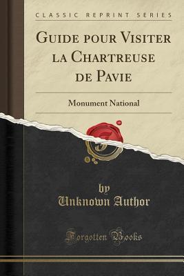 Guide Pour Visiter La Chartreuse de Pavie: Monument National  by  Unknown