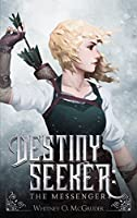 Destiny Seeker: The Messenger (Destiny Seeker Series Book 1)