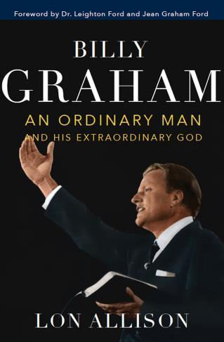 Billy Graham An Ordinary Man and His Extraordinary God