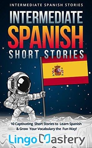 Intermediate Spanish Short Stories by Lingo Mastery