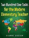 Two Hundred One Tasks for the Modern Elementary Teacher by Dianne Dodson