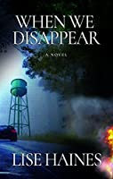 When We Disappear: A Novel