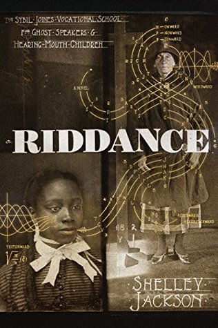 Riddance: Or the Sybil Joines Vocational School for Ghost Speakers & Hearing-Mouth Children