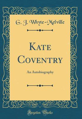 Kate Coventry: An Autobiography  by  G J Whyte-Melville