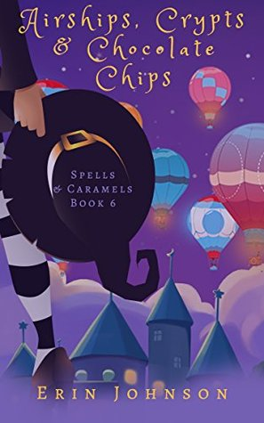 Airships, Crypts & Chocolate Chips (Spells & Caramels, #6)