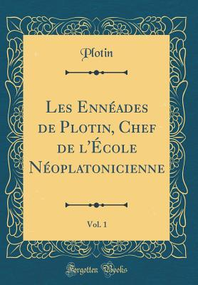 Les Enn�ades de Plotin, Chef de l'�cole N�oplatonicienne, Vol. 1 (Classic Reprint)