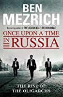 Once Upon a Time in Russia: The Rise of the Oligarchs and the Greatest Wealth in History