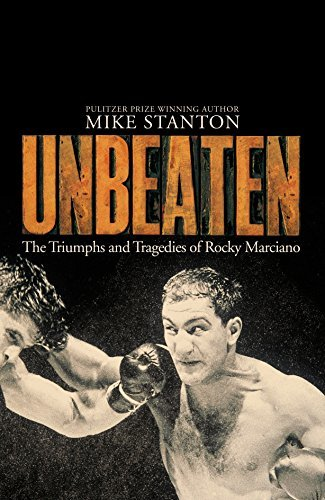 Unbeaten  The Triumphs and Tragedies of Rocky Marciano