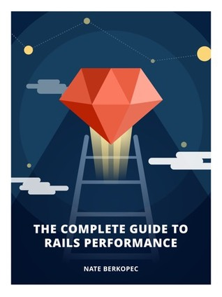 The Complete Guide to Rails Performance