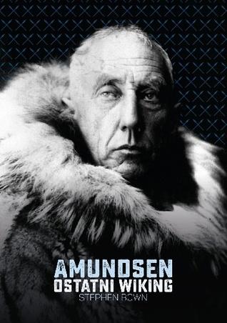 Amundsen. Ostatni wiking by Stephen R. Bown