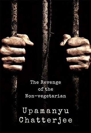 The Revenge of the Non-Vegetarian by Upamanyu Chatterjee