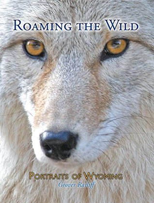 Roaming the Wild: Portraits of Wyoming