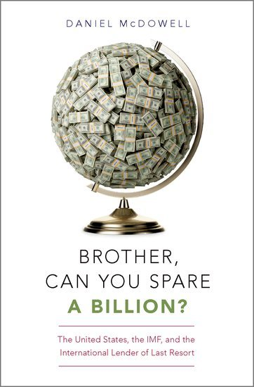 Brother, Can You Spare a Billion The United States, the IMF, and the International Lender of Last Resort