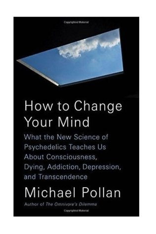 How to Change Your Mind: What the New Science of Psychedelics