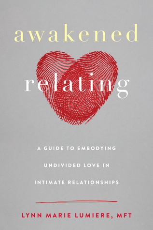 Awakened-Relating-A-Guide-to-Embodying-Undivided-Love-in-Intimate-Relationships
