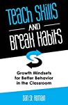 Teach Skills and Break Habits: Growth Mindsets for Better Behavior in the Classroom