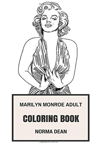 Marilyn Monroe Adult Coloring Book: Sex Symbol and Pop Culture Icon, Beautiful Model and Actress Marilyn Monroe Inspired Adult Coloring Book