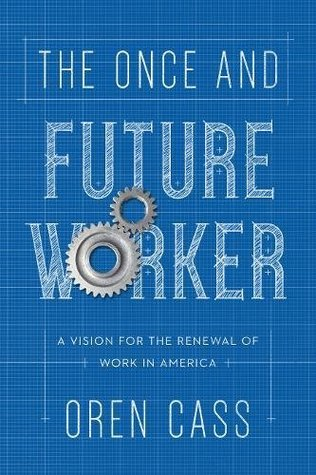 The Once and Future Worker by Oren Cass
