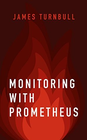 Monitoring with Prometheus by James Turnbull
