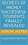 Secrets of Highly Successful Students Finally Revealed: Study Smart not Hard
