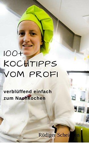 100+ Kochtipps vom Profi: verblüffend einfach zum Nachkochen Rüdiger Scheidgen