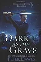 Dark as the Grave: a dark-fantasy thriller (The Vampire Flynn)