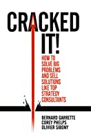 Cracked It! How to solve big problems and sell solutions like top strategy consultants