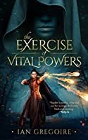 The Exercise of Vital Powers (Legends of the Order #1)