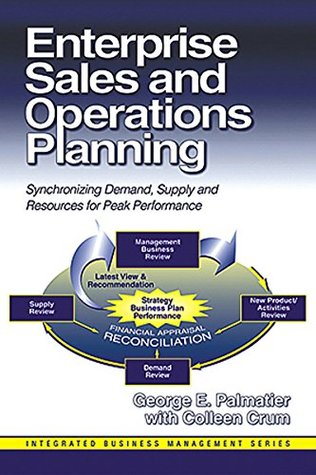 Enterprise Sales and Operations Planning: Synchronizing Demand, Supply and Resources for Peak Performance (Integrated Business Management)