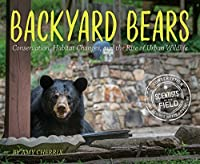 Backyard Bears: Conservation, Habitat Changes, and the Rise of Urban Wildlife (Scientists in the Field Series)