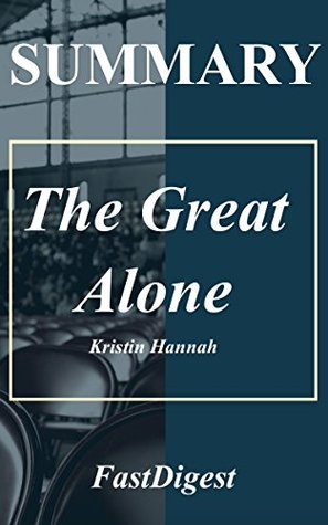 Summary | The Great Alone: Kristin Hannah - A Novel (The Great Alone: Book, Paperback, Hardcover, Audible, Audiobook Book 1)