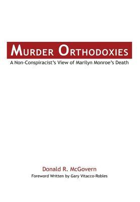 Murder Orthodoxies: A Non-Conspiracist's View of Marilyn Monroe's Death
