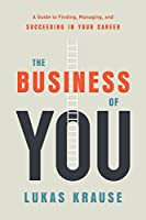 The Business of You: A Guide to Finding, Managing, and Succeeding in Your Career