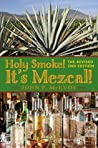 Holy Smoke! It's Mezcal! The Revised Second Edition