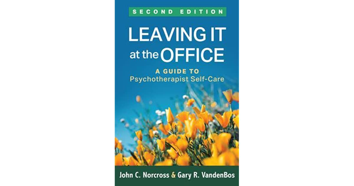 Leaving It at the Office: A Guide to Psychotherapist Self‐Care