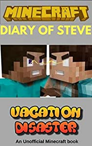 Minecraft Diary Of Steve: Mincraft Diary Of Steve Vacation Disaster