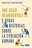 ¡No seas neandertal! (y otras historias sobre la evolución humana)