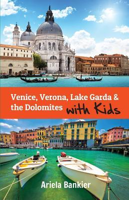 Venice, Verona, Lake Garda & the Dolomites with Kids: Venice and Lake Garda Travel Guide