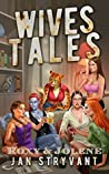 Wives Tales: Roxy & Jolene (The Valens Legacy)
